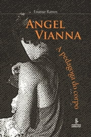 ANGEL VIANNA - A pedagoga do corpo ebook by Enamar Ramos