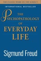 The Psychopathology of Everyday Life ebook by Sigmund Freud, Digital Fire
