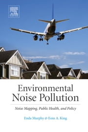 Environmental Noise Pollution - Noise Mapping, Public Health, and Policy ebook by Enda Murphy,Eoin King