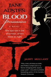 Jane Austen: Blood Persuasion - A Novel ebook by Janet Mullany
