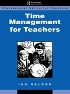 Time Management for Teachers ebook by Nelson, Ian