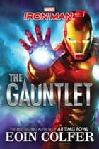 Iron Man: The Gauntlet ebook by Eoin Colfer