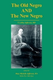 The Old Negro and The New Negro by T. LeRoy Jefferson, MD ebook by Mary M. Jefferson and Mylia Tiye Mal Jaza