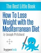 How To Lose Weight With The Mediterranean Diet ebook by Joseph  Pritchard