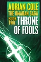 Throne of Fools ebook by Adrian Cole