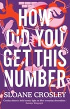 How Did You Get This Number eBook by Sloane Crosley