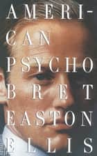 American Psycho ebook by Bret Easton Ellis