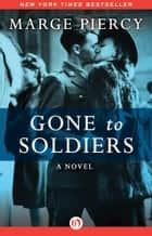 Gone to Soldiers ebook by Marge Piercy