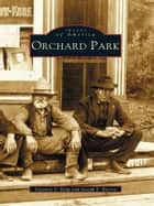 Orchard Park ebook by Suzanne S. Kulp,Joseph F. Bieron