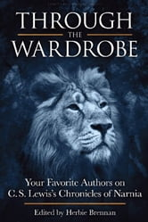Through the Wardrobe - Your Favorite Authors on C.S. Lewis' Chronicles of Narnia ebook by Herbie Brennan