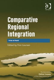 Comparative Regional Integration - Europe and Beyond ebook by Dr Finn Laursen,Professor Timothy M Shaw