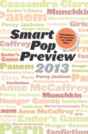 Smart Pop Preview 2013 - Standalone Essays and Exclusive Extras on the Hunger Games, Ender's Game, Percy Jackson, the Mortal Instruments, Munchkin, the Dragonriders of Pern, and More ebook by David Brin,Kami Garcia,Orson Scott Card,Neal Shusterman,Michael Whelan,J & P Voelkel