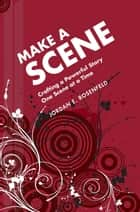 Make a Scene - Crafting a Powerful Story One Scene at a Time ebook by Jordan Rosenfeld