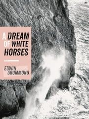 A Dream of White Horses - Recollections of a Life on the Rocks ebook by Edwin Drummond,Allen Steck