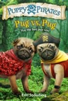 Puppy Pirates #6: Pug vs. Pug ebook by Erin Soderberg, Erin Soderberg Downing