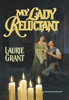My Lady Reluctant ebook by Laurie Grant