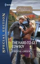The Hard-to-Get Cowboy ebook by Crystal Green