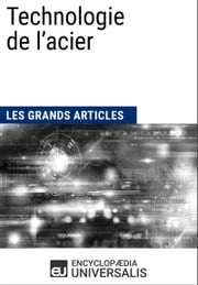 Technologie de l'acier - Les Grands Articles d'Universalis ebook by Encyclopaedia Universalis