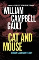 Cat and Mouse - A Brock Callahan Mystery ebook by William C. Gault
