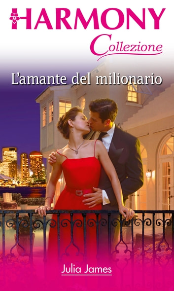 L'amante del milionario - Harmony Collezione eBook by Julia James