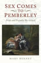Sex Comes to Pemberley ebook by Mary Bennet
