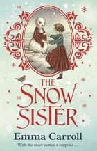 The Snow Sister ebook by Emma Carroll