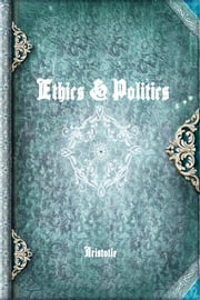 Ethics & Politics ebook by Aristotle