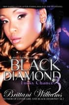 Black Diamond 3: Lucky Chance ebook by Brittani Williams