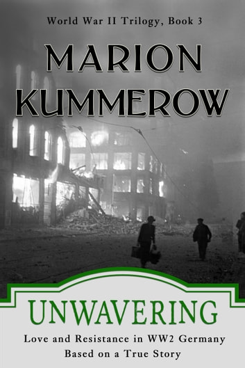 Unwavering - Love and Resistance in WW2 Germany ebook by Marion Kummerow