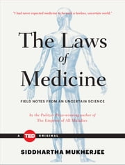 The Laws of Medicine - Field Notes from an Uncertain Science ebook by Siddhartha Mukherjee