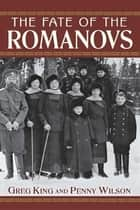 The Fate of the Romanovs ebook by Greg King, Penny Wilson