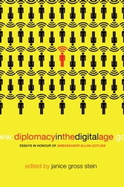 Diplomacy in the Digital Age - Essays in Honour of Ambassador Allan Gotlieb ebook by Janice Gross Stein
