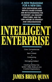 Intelligent Enterprise - A Knowledge and Service Based Paradigm for Industr ebook by James Brian Quinn