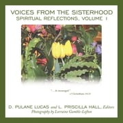 Voices from the Sisterhood - Spiritual Reflections, Volume 1 ebook by D. Pulane Lucas and L. Priscilla Hall