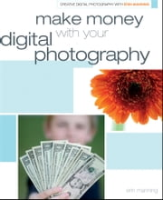 Make Money with your Digital Photography ebook by Erin Manning