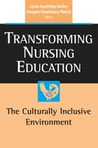 Transforming Nursing Education ebook by Dr. Margaret Dexheimer Pharris, PhD, RN, MPH, FAAN,Susan Dandridge Bosher, PhD, MA