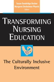 Transforming Nursing Education - The Culturally Inclusive Environment ebook by Dr. Margaret Dexheimer Pharris, PhD, RN,...