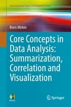 Core Concepts in Data Analysis: Summarization, Correlation and Visualization ebook by Boris Mirkin
