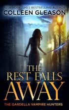 The Rest Falls Away - Victoria Book 1 ebook by Colleen Gleason