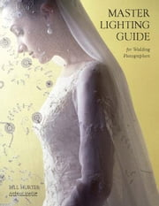Master Lighting Guide for Wedding Photographers ebook by Hurter, Bill