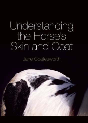 Understanding the Horse's Skin and Coat ebook by Jane Coatesworth