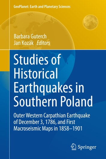 Studies of Historical Earthquakes in Southern Poland - Outer Western Carpathian Earthquake of December 3, 1786, and First Macroseismic Maps in 1858-1901 ebook by