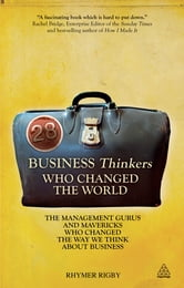 28 Business Thinkers Who Changed the World - The Management Gurus and Mavericks Who Changed the Way We Think about Business ebook by Rhymer Rigby