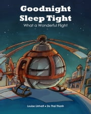 Goodnight, Sleep Tight - What a Wonderful Flight ebook by Louise Lintvelt, Do Thai Thanh