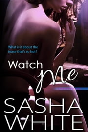 Watch Me - a True Desires story ebook by Sasha White