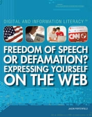 Freedom of Speech or Defamation? Expressing Yourself on the Web ebook by Porterfield, Jason