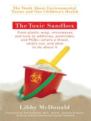 The Toxic Sandbox - The Truth About Environmental Toxins and Our Children's Health ebook by Libby McDonald