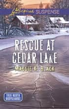 Rescue At Cedar Lake (Mills & Boon Love Inspired Suspense) (True North Bodyguards) ebook by Maggie K. Black