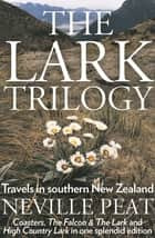 The Lark Trilogy - Travels in Southern New Zealand ebook by Neville Peat