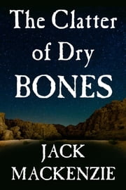 The Clatter of Dry Bones ebook by Jack Mackenzie